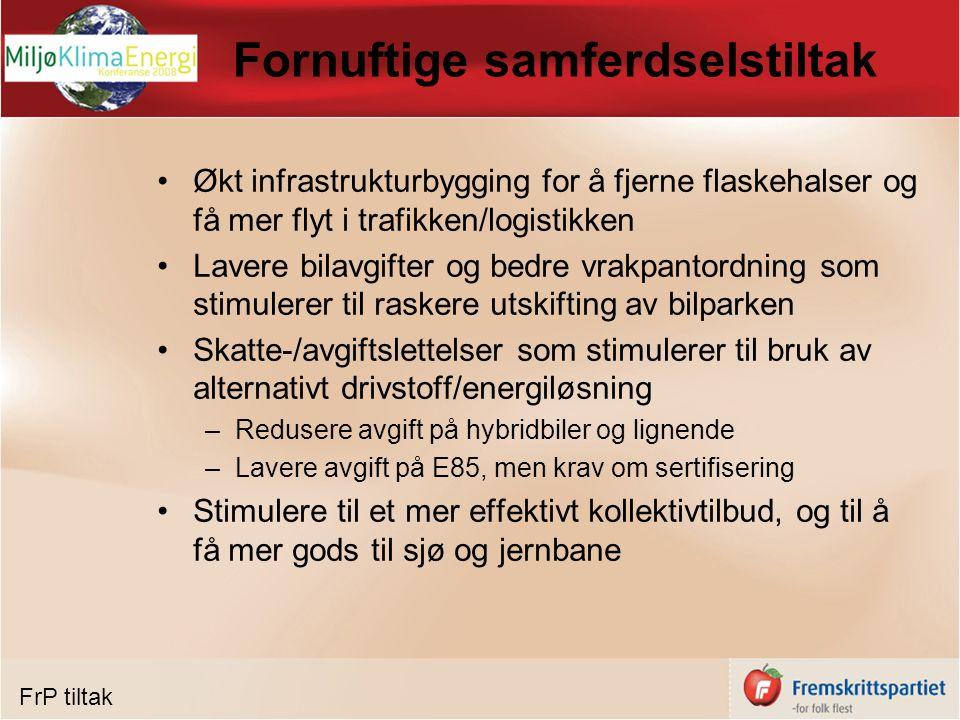 Fornuftige samferdselstiltak Økt infrastrukturbygging for å fjerne flaskehalser og få mer flyt i trafikken/logistikken Lavere bilavgifter og bedre vra