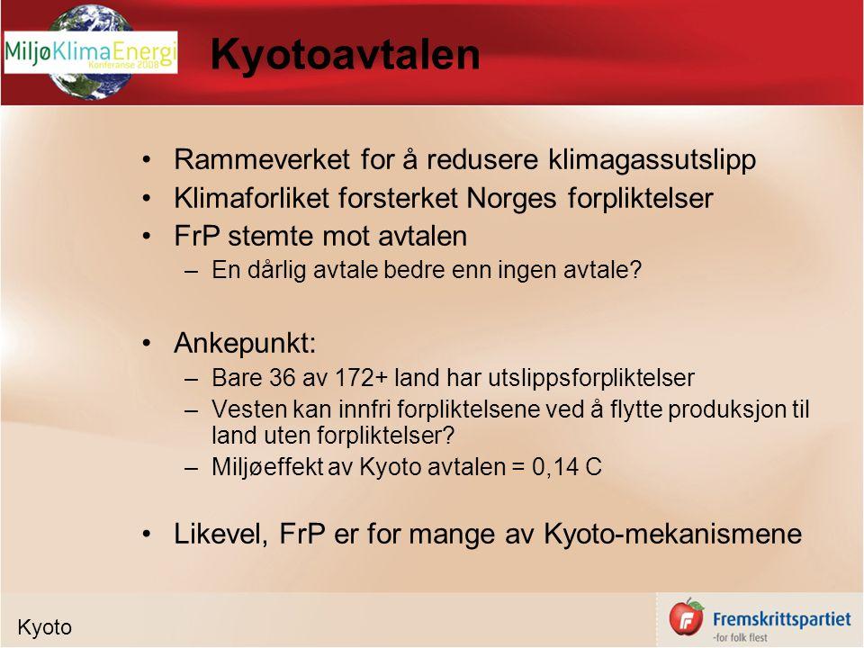 Kyotoavtalen Rammeverket for å redusere klimagassutslipp Klimaforliket forsterket Norges forpliktelser FrP stemte mot avtalen –En dårlig avtale bedre