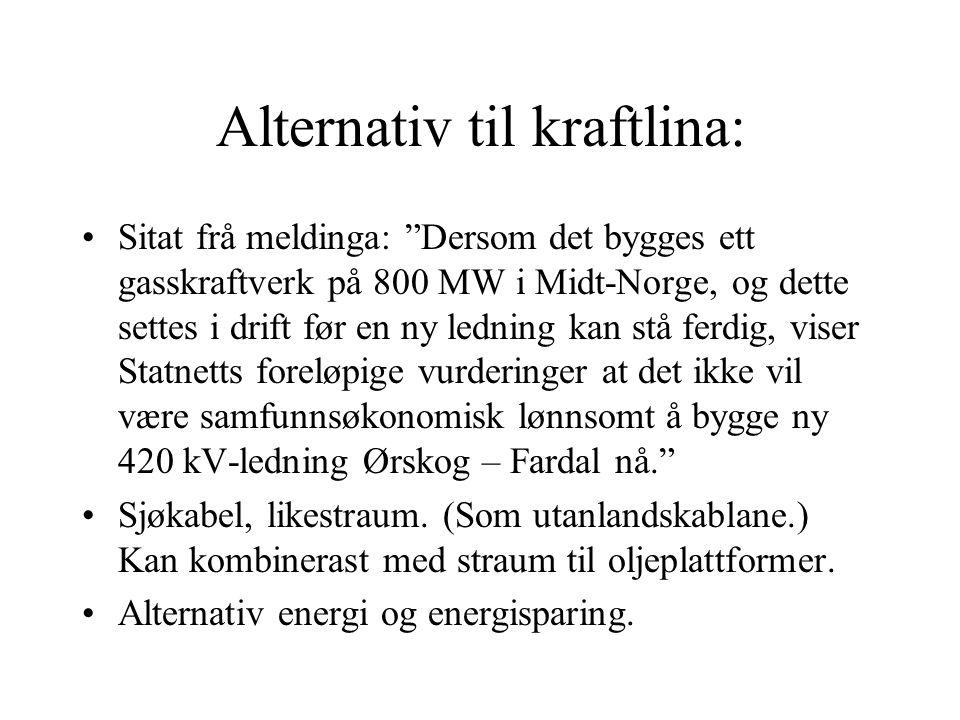 """Alternativ til kraftlina: Sitat frå meldinga: """"Dersom det bygges ett gasskraftverk på 800 MW i Midt-Norge, og dette settes i drift før en ny ledning k"""