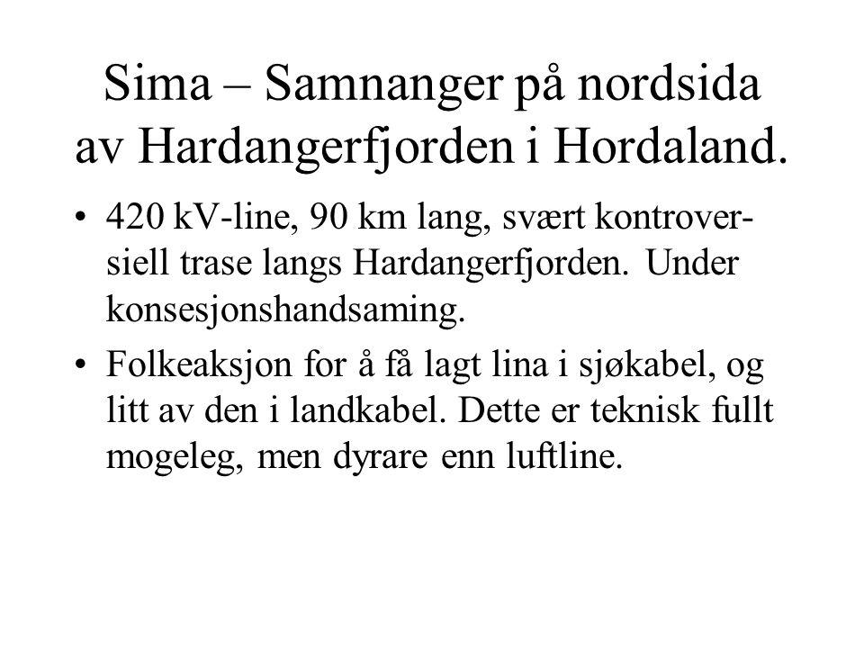 Sima – Samnanger på nordsida av Hardangerfjorden i Hordaland. 420 kV-line, 90 km lang, svært kontrover- siell trase langs Hardangerfjorden. Under kons