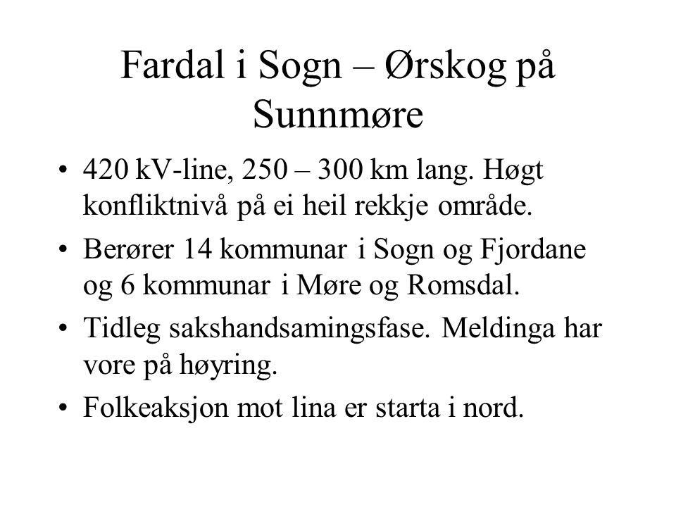 Fardal i Sogn – Ørskog på Sunnmøre 420 kV-line, 250 – 300 km lang. Høgt konfliktnivå på ei heil rekkje område. Berører 14 kommunar i Sogn og Fjordane