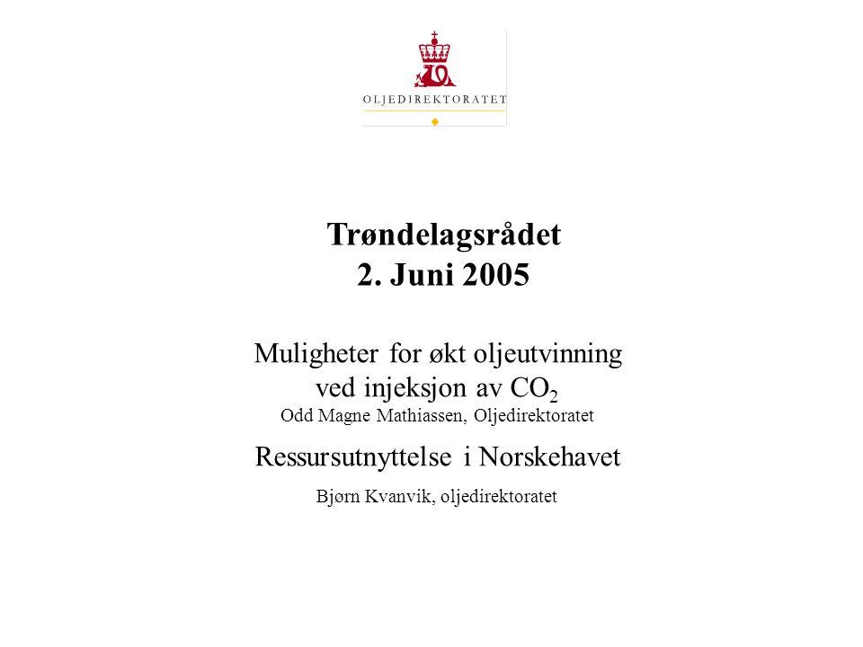 Muligheter for økt oljeutvinning ved injeksjon av CO 2 Odd Magne Mathiassen, Oljedirektoratet Ressursutnyttelse i Norskehavet Bjørn Kvanvik, oljedirektoratet Trøndelagsrådet 2.
