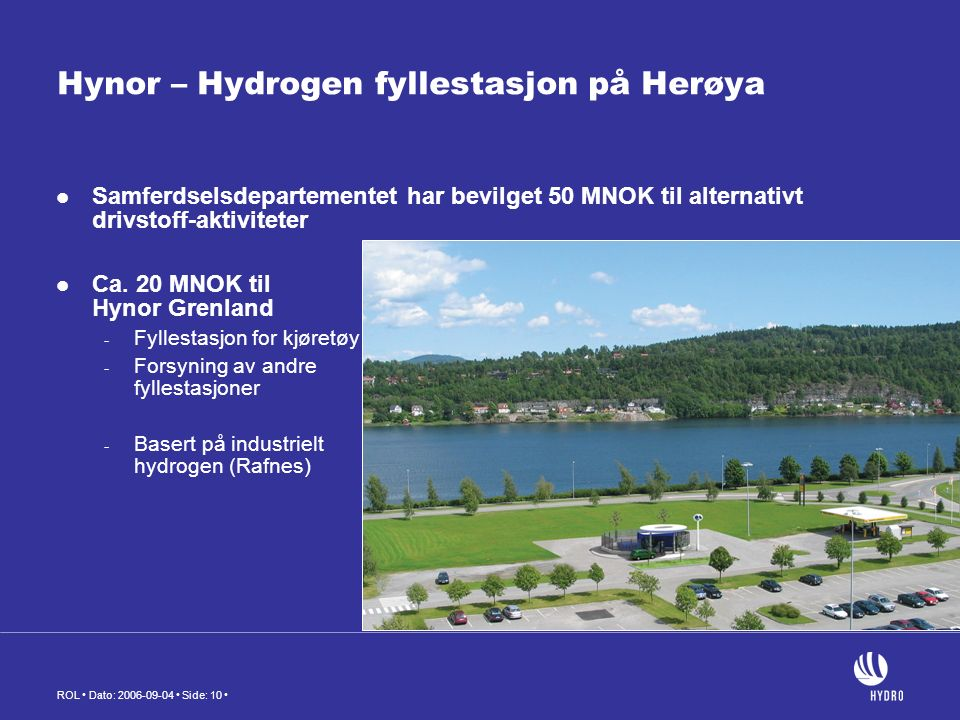 ROL Dato: 2006-09-04 Side: 10 Hynor – Hydrogen fyllestasjon på Herøya Samferdselsdepartementet har bevilget 50 MNOK til alternativt drivstoff-aktiviteter Ca.