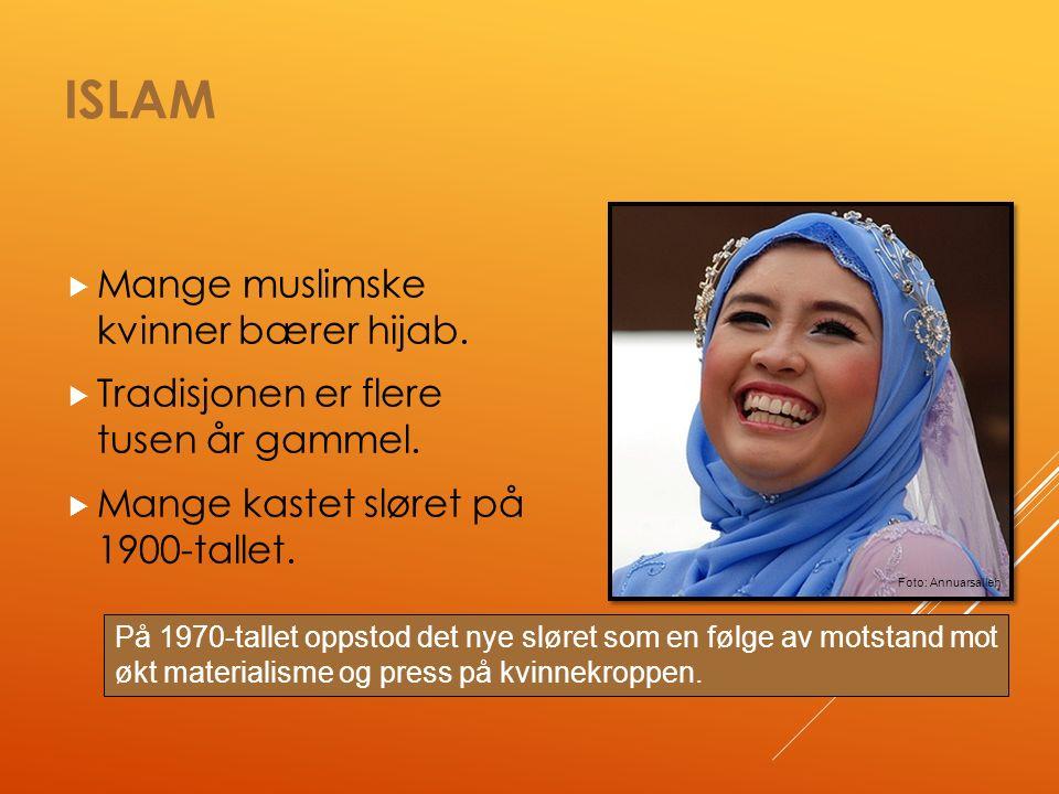 ISLAM  Mange muslimske kvinner bærer hijab.  Tradisjonen er flere tusen år gammel.