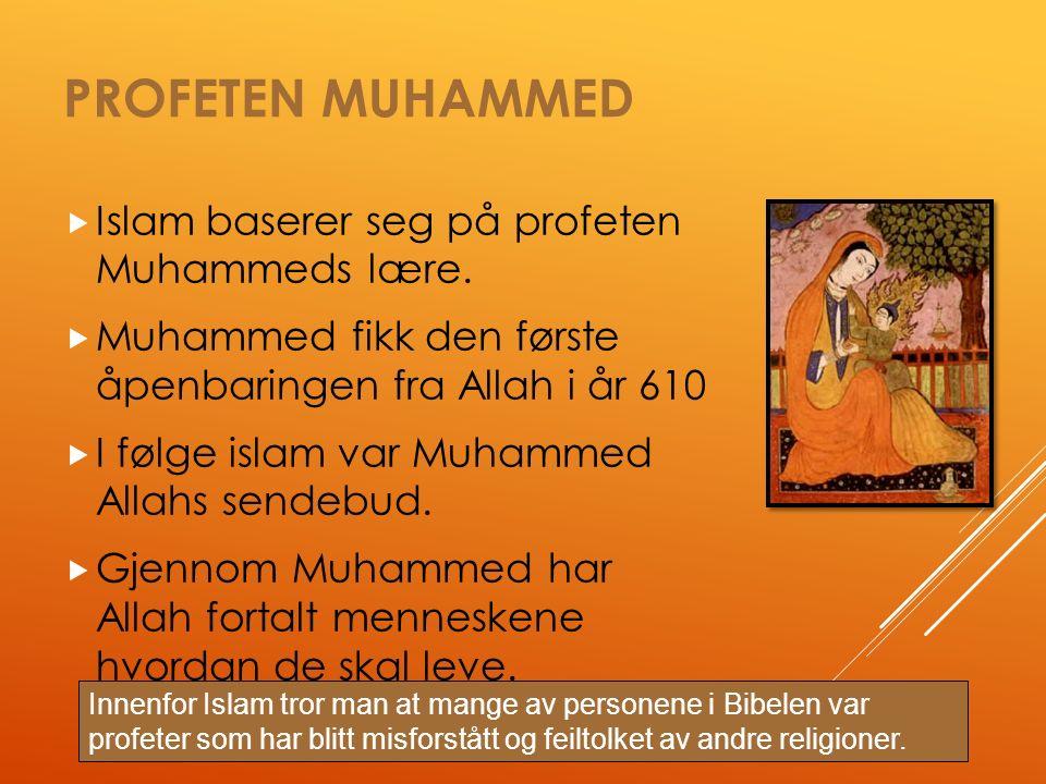 PROFETEN MUHAMMED  Islam baserer seg på profeten Muhammeds lære.
