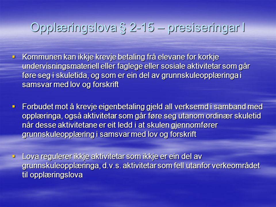 Opplæringslova § 2-15 – presiseringar II  Gåver, dugnader –Opplæringslova er ikkje til hinder for at skulane kan ta imot ulike former for gåver, anten dette er frå foreldre, næringsliv, venneforeningar eller andre.