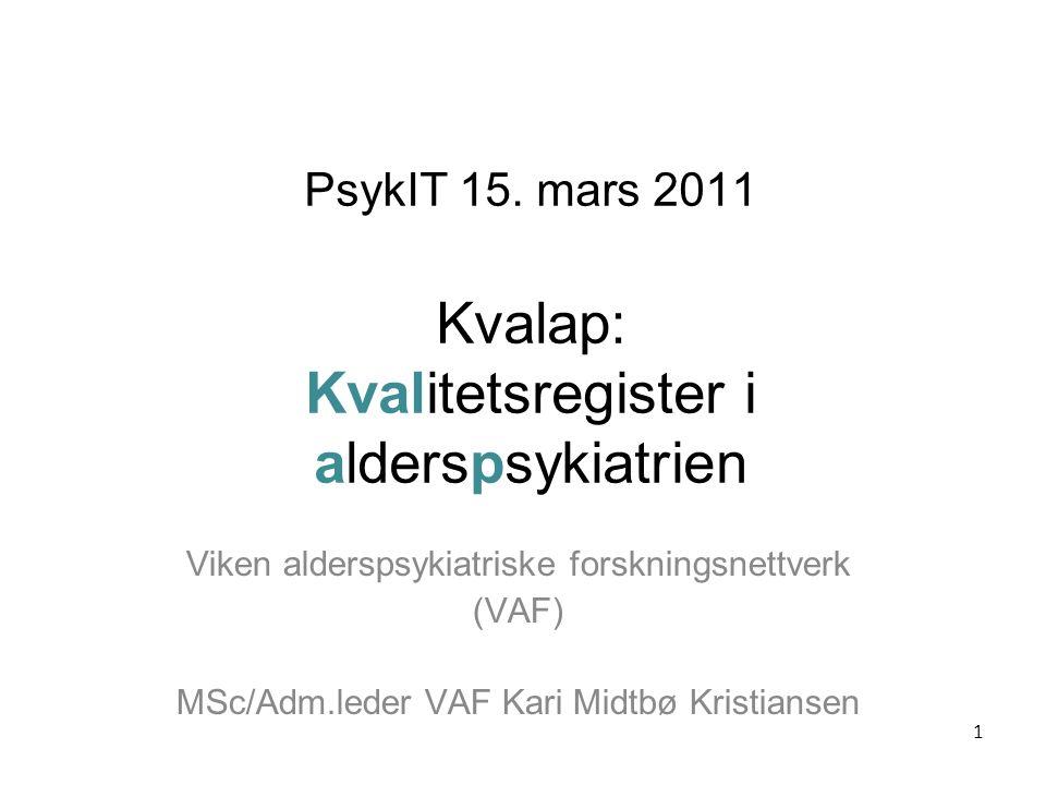 PsykIT 15. mars 2011 Kvalap: Kvalitetsregister i alderspsykiatrien Viken alderspsykiatriske forskningsnettverk (VAF) MSc/Adm.leder VAF Kari Midtbø Kri