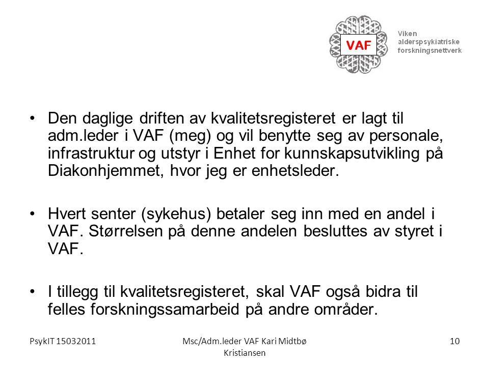 PsykIT 15032011Msc/Adm.leder VAF Kari Midtbø Kristiansen Den daglige driften av kvalitetsregisteret er lagt til adm.leder i VAF (meg) og vil benytte s