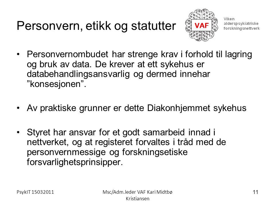 PsykIT 15032011Msc/Adm.leder VAF Kari Midtbø Kristiansen Personvern, etikk og statutter Personvernombudet har strenge krav i forhold til lagring og br