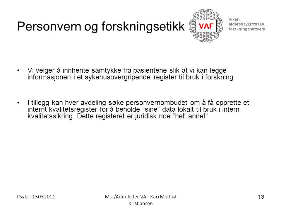 PsykIT 15032011Msc/Adm.leder VAF Kari Midtbø Kristiansen Personvern og forskningsetikk Vi velger å innhente samtykke fra pasientene slik at vi kan leg