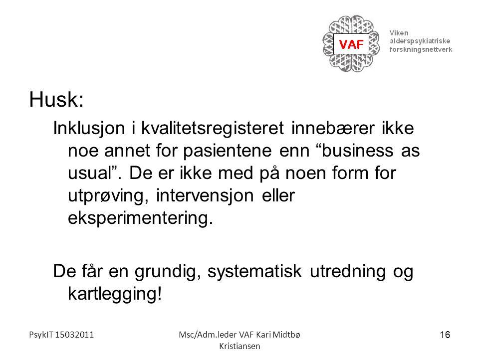 """PsykIT 15032011Msc/Adm.leder VAF Kari Midtbø Kristiansen Husk: Inklusjon i kvalitetsregisteret innebærer ikke noe annet for pasientene enn """"business a"""