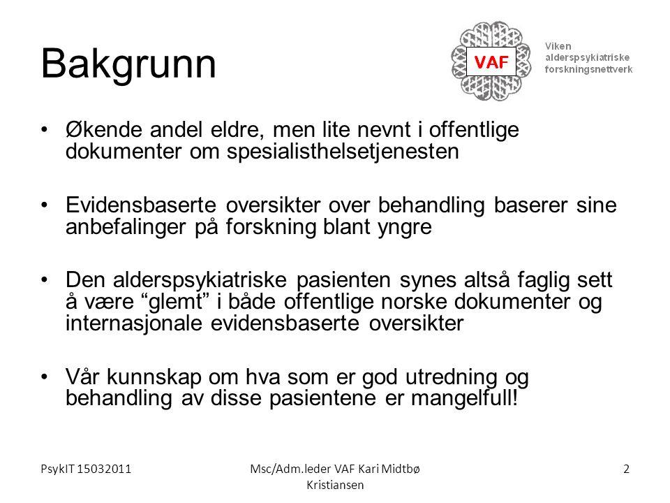 PsykIT 15032011Msc/Adm.leder VAF Kari Midtbø Kristiansen Bakgrunn Økende andel eldre, men lite nevnt i offentlige dokumenter om spesialisthelsetjenest