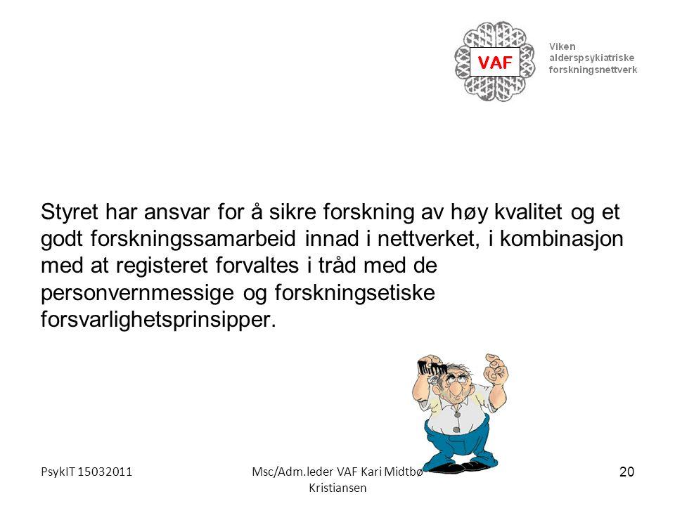 PsykIT 15032011Msc/Adm.leder VAF Kari Midtbø Kristiansen Styret har ansvar for å sikre forskning av høy kvalitet og et godt forskningssamarbeid innad