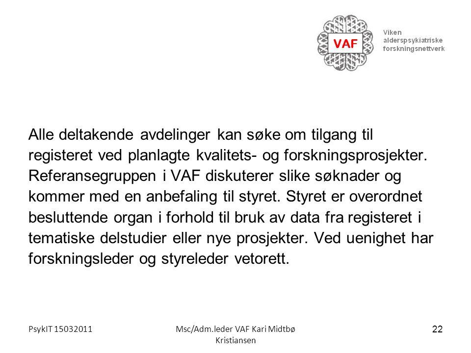 PsykIT 15032011Msc/Adm.leder VAF Kari Midtbø Kristiansen Alle deltakende avdelinger kan søke om tilgang til registeret ved planlagte kvalitets- og for