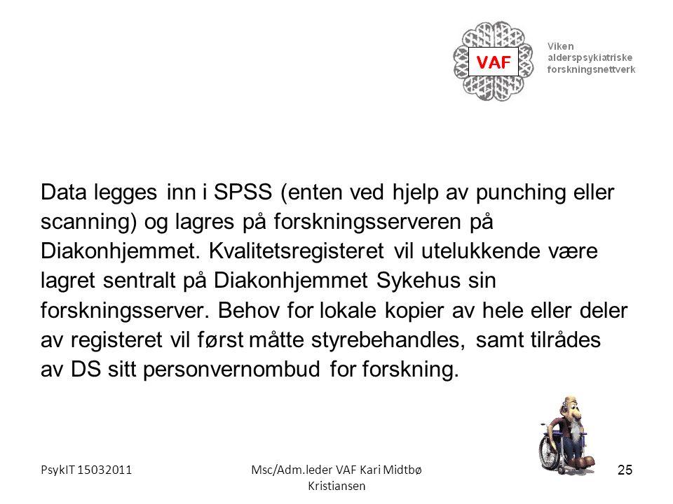 PsykIT 15032011Msc/Adm.leder VAF Kari Midtbø Kristiansen Data legges inn i SPSS (enten ved hjelp av punching eller scanning) og lagres på forskningsse
