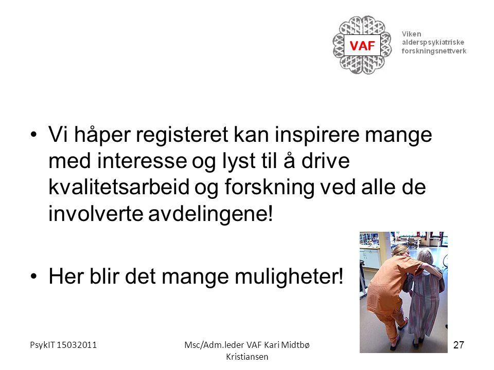 PsykIT 15032011Msc/Adm.leder VAF Kari Midtbø Kristiansen Vi håper registeret kan inspirere mange med interesse og lyst til å drive kvalitetsarbeid og
