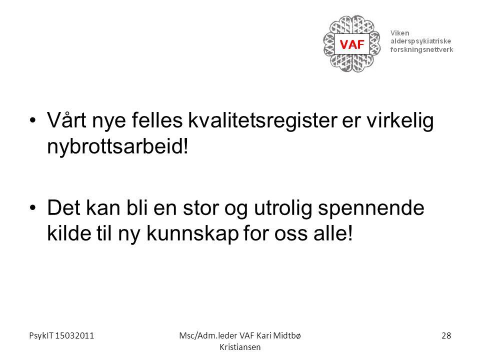 PsykIT 15032011Msc/Adm.leder VAF Kari Midtbø Kristiansen Vårt nye felles kvalitetsregister er virkelig nybrottsarbeid! Det kan bli en stor og utrolig