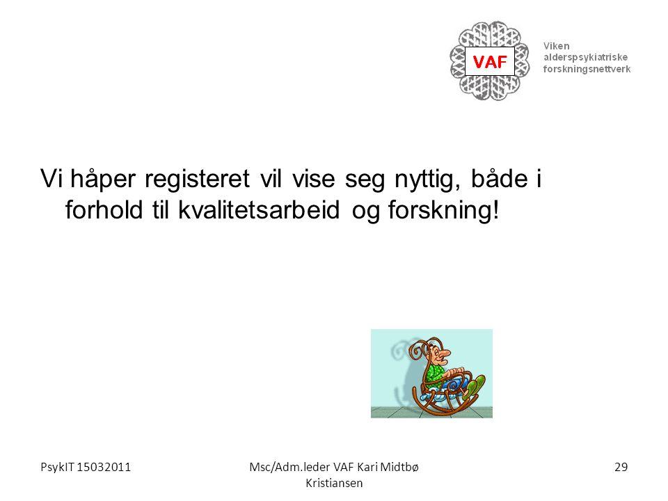 PsykIT 15032011Msc/Adm.leder VAF Kari Midtbø Kristiansen Vi håper registeret vil vise seg nyttig, både i forhold til kvalitetsarbeid og forskning! 29