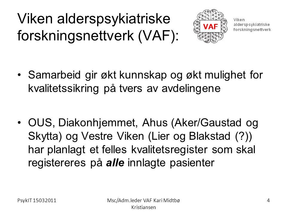 PsykIT 15032011Msc/Adm.leder VAF Kari Midtbø Kristiansen Viken alderspsykiatriske forskningsnettverk (VAF): Samarbeid gir økt kunnskap og økt mulighet