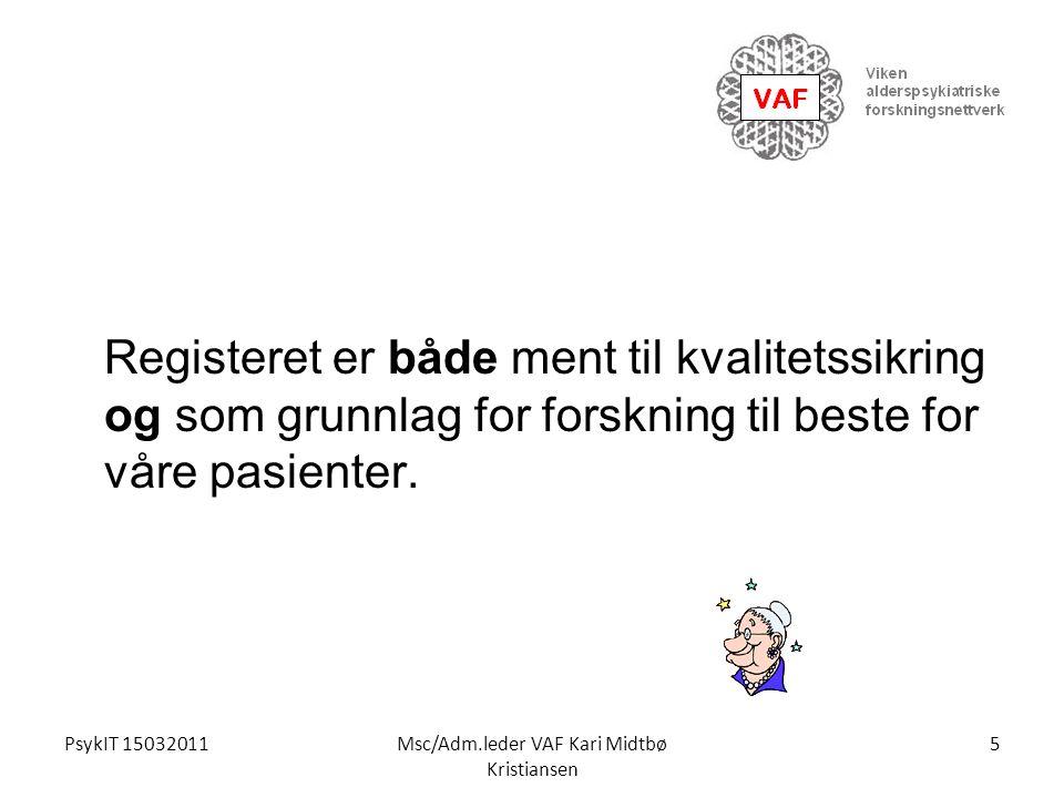 PsykIT 15032011Msc/Adm.leder VAF Kari Midtbø Kristiansen Registeret er både ment til kvalitetssikring og som grunnlag for forskning til beste for våre