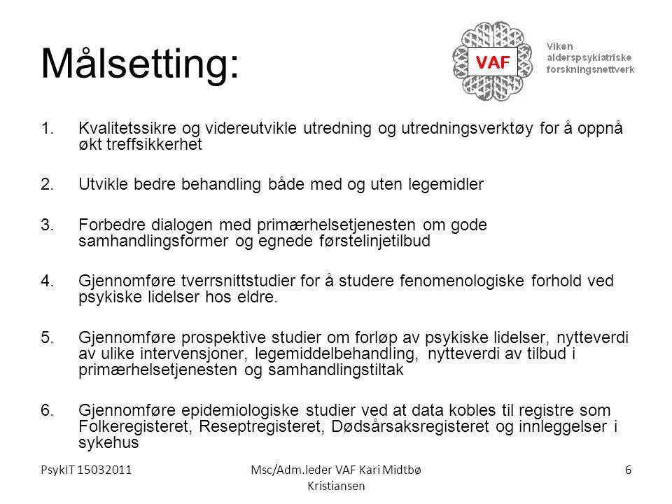 PsykIT 15032011Msc/Adm.leder VAF Kari Midtbø Kristiansen Målsetting: 1.Kvalitetssikre og videreutvikle utredning og utredningsverktøy for å oppnå økt