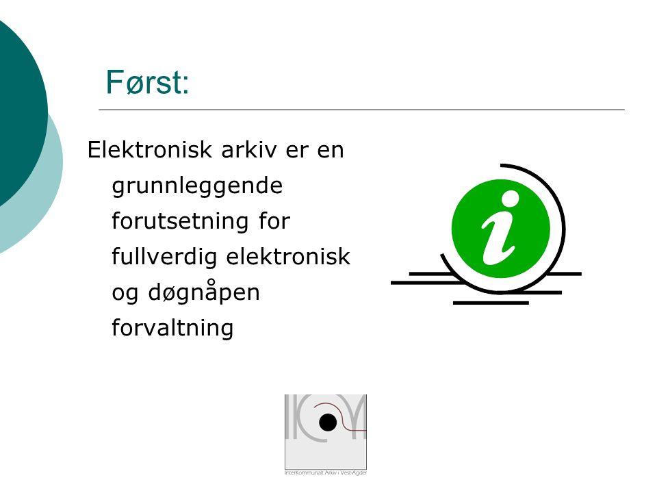 Først: Elektronisk arkiv er en grunnleggende forutsetning for fullverdig elektronisk og døgnåpen forvaltning
