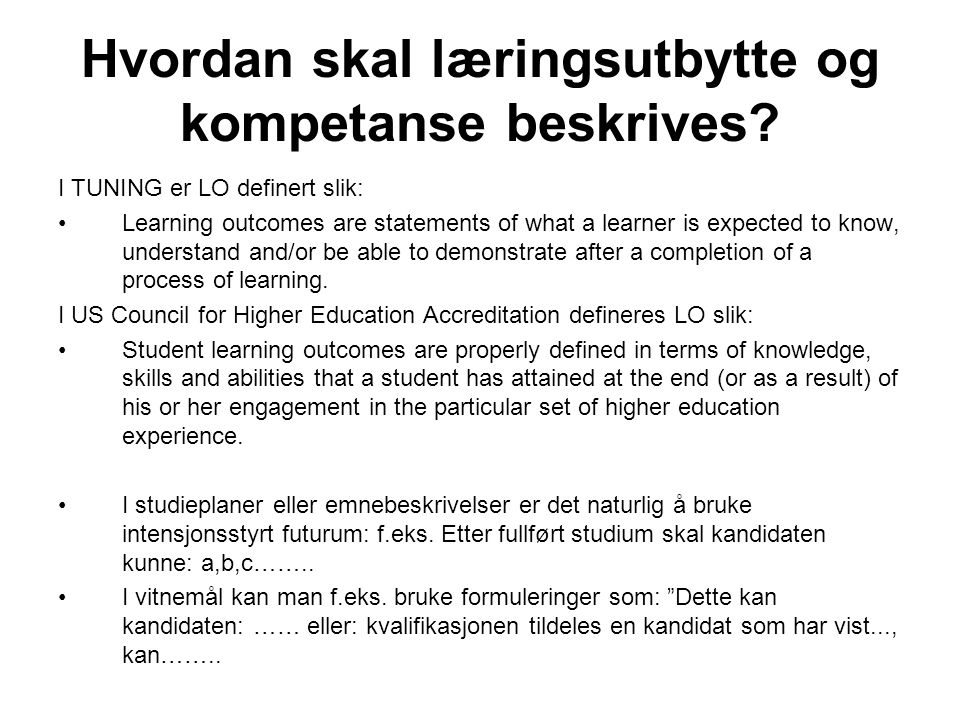 Hvordan skal læringsutbytte og kompetanse beskrives? I TUNING er LO definert slik: Learning outcomes are statements of what a learner is expected to k
