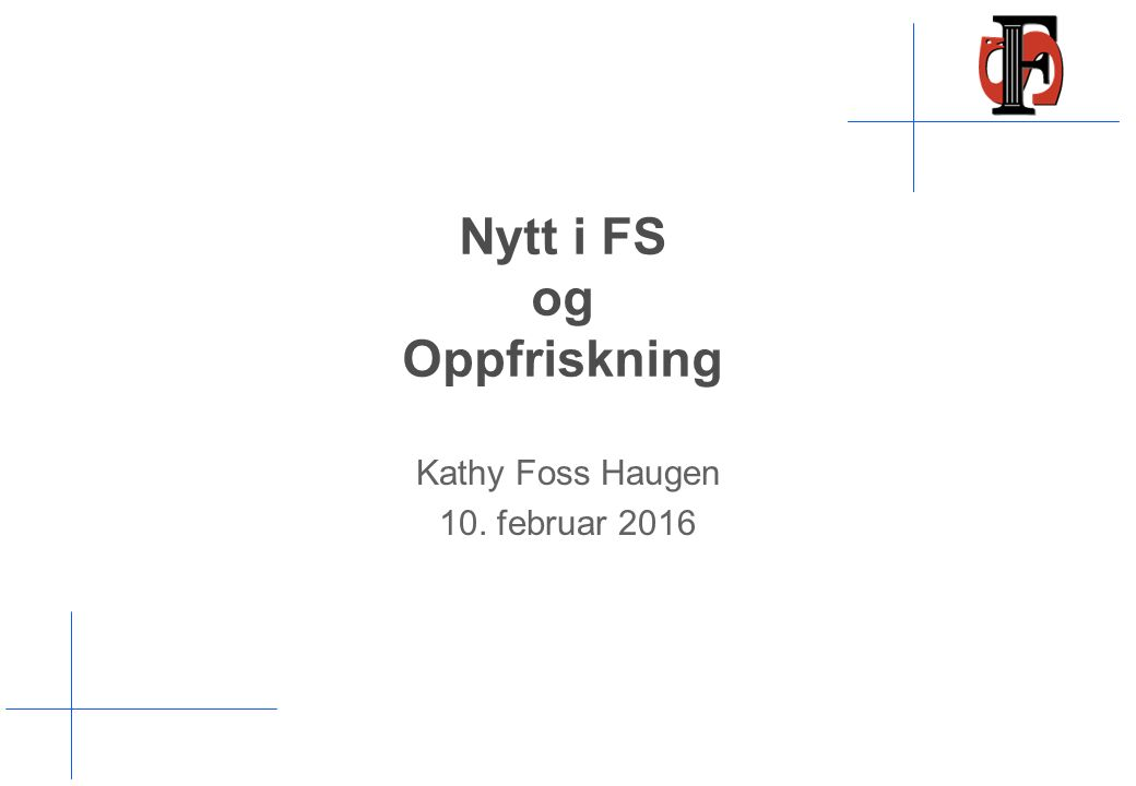 Nytt i FS og Oppfriskning Kathy Foss Haugen 10. februar 2016
