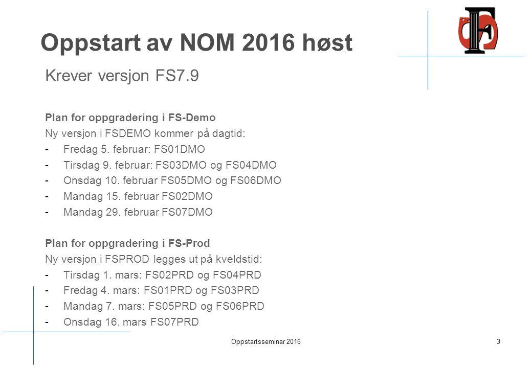 Oppstart av NOM 2016 høst Krever versjon FS7.9 Plan for oppgradering i FS-Demo Ny versjon i FSDEMO kommer på dagtid: -Fredag 5.