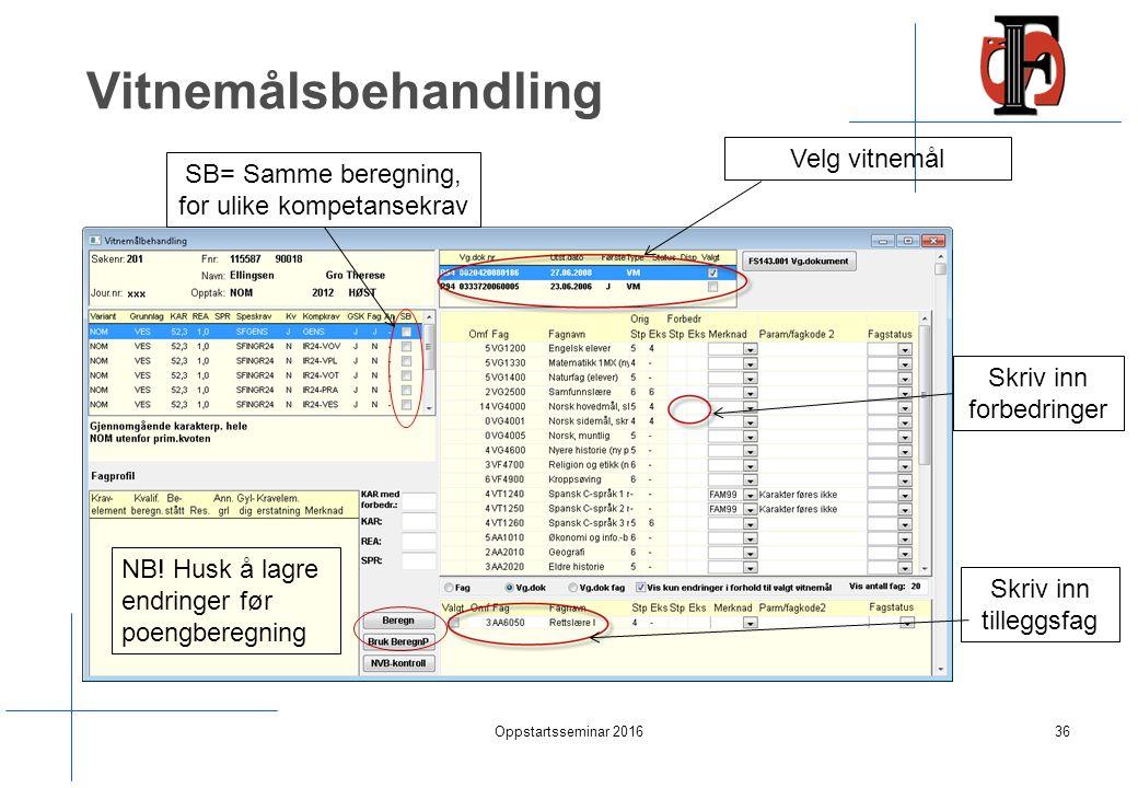 Vitnemålsbehandling Oppstartsseminar 201636 Velg vitnemål Skriv inn forbedringer Skriv inn tilleggsfag SB= Samme beregning, for ulike kompetansekrav NB.