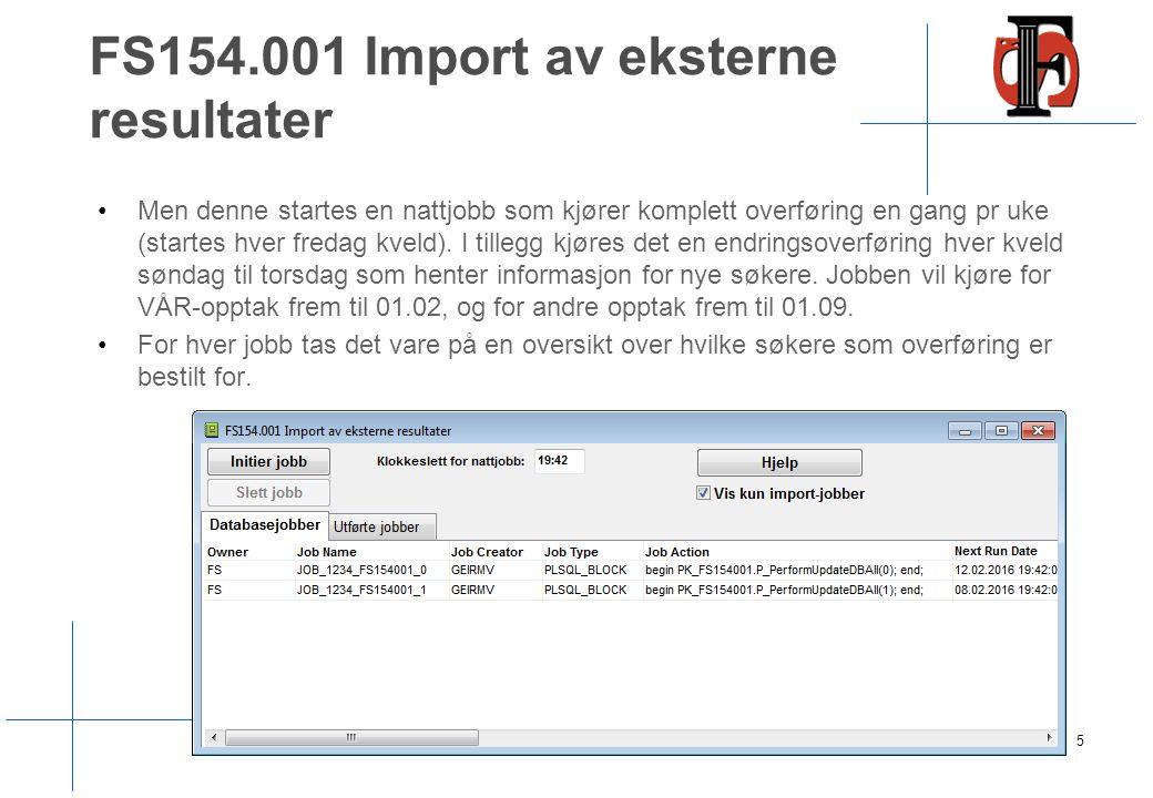 FS154.001 Import av eksterne resultater Men denne startes en nattjobb som kjører komplett overføring en gang pr uke (startes hver fredag kveld).