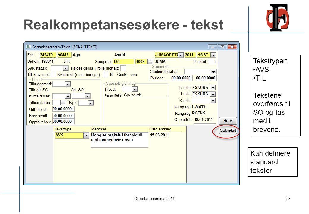 Realkompetansesøkere - tekst Oppstartsseminar 201653 Teksttyper: AVS TIL Tekstene overføres til SO og tas med i brevene.