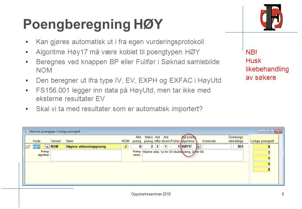 Poengberegning HØY Kan gjøres automatisk ut i fra egen vurderingsprotokoll Algoritme Høy17 må være koblet til poengtypen HØY Beregnes ved knappen BP eller Fullfør i Søknad samlebilde NOM Den beregner ut ifra type IV, EV, EXPH og EXFAC i HøyUtd FS156.001 legger inn data på HøyUtd, men tar ikke med eksterne resultater EV Skal vi ta med resultater som er automatisk importert.