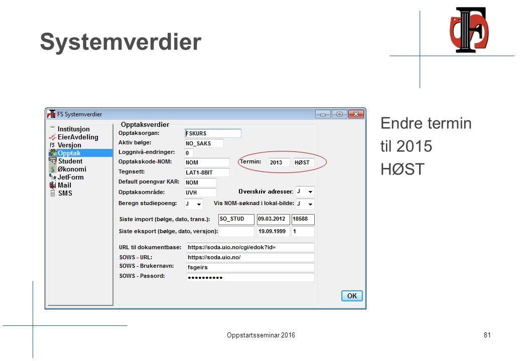 Systemverdier Endre termin til 2015 HØST Oppstartsseminar 201681
