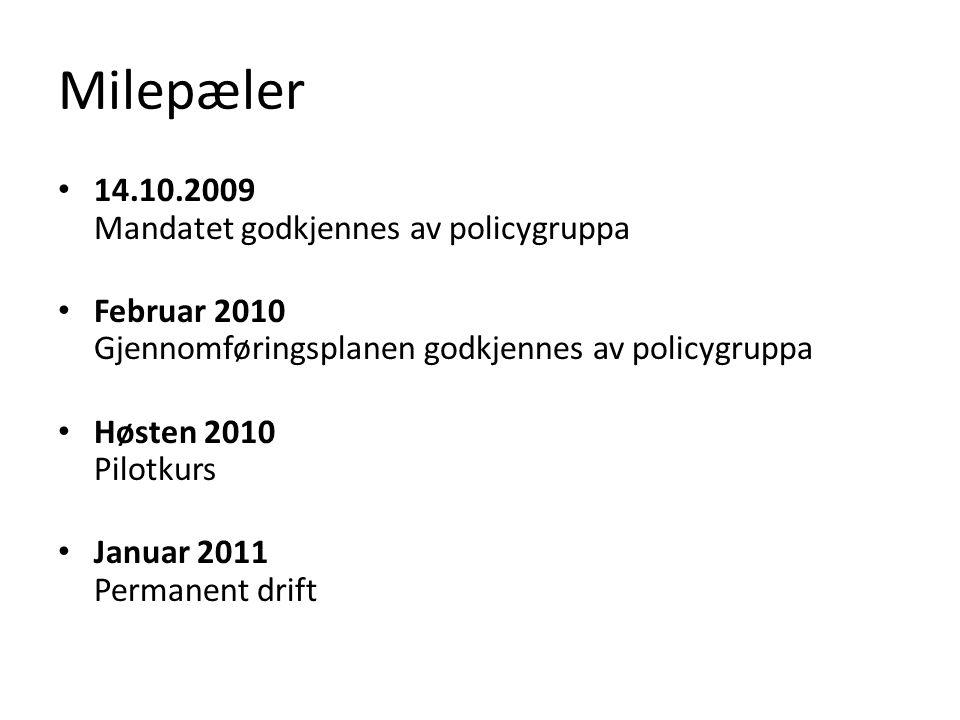 Milepæler 14.10.2009 Mandatet godkjennes av policygruppa Februar 2010 Gjennomføringsplanen godkjennes av policygruppa Høsten 2010 Pilotkurs Januar 2011 Permanent drift