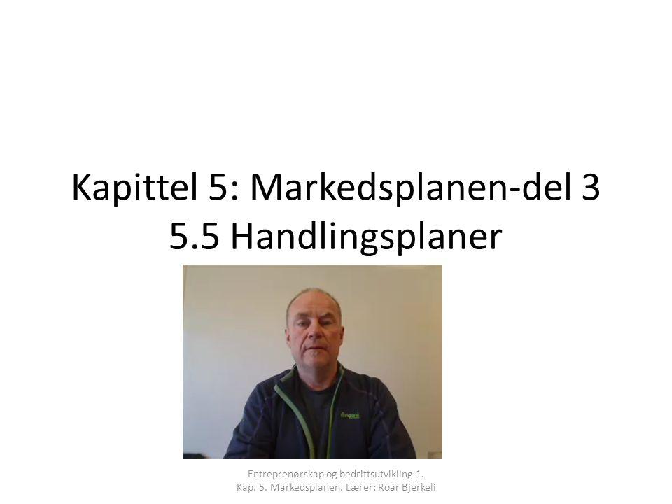 Kapittel 5: Markedsplanen-del 3 5.5 Handlingsplaner Entreprenørskap og bedriftsutvikling 1.