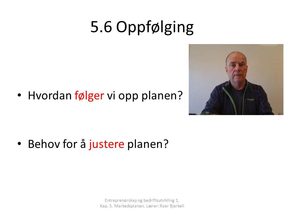 5.6 Oppfølging Hvordan følger vi opp planen. Behov for å justere planen.
