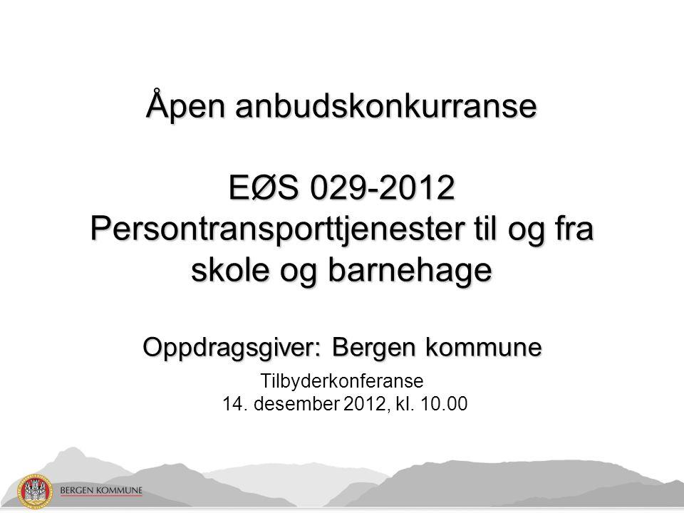 Åpen anbudskonkurranse EØS 029-2012 Persontransporttjenester til og fra skole og barnehage Oppdragsgiver: Bergen kommune Tilbyderkonferanse 14.