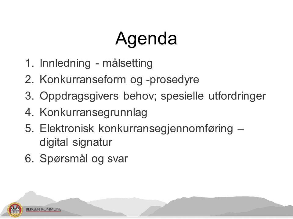 Agenda 1.Innledning - målsetting 2.Konkurranseform og -prosedyre 3.Oppdragsgivers behov; spesielle utfordringer 4.Konkurransegrunnlag 5.Elektronisk konkurransegjennomføring – digital signatur 6.Spørsmål og svar