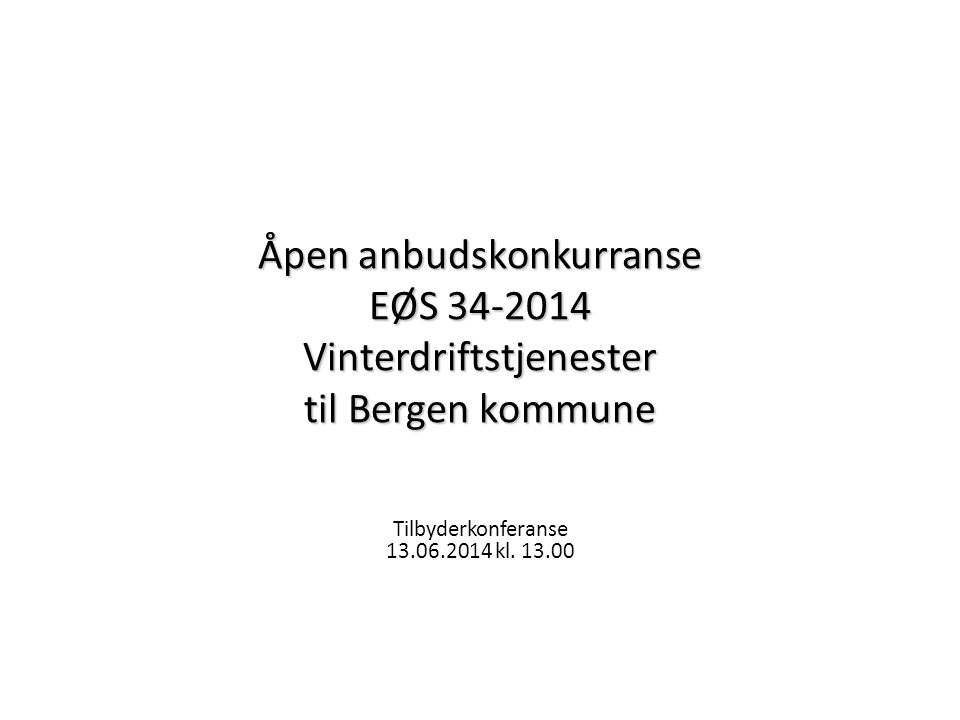 Åpen anbudskonkurranse EØS 34-2014 Vinterdriftstjenester til Bergen kommune Tilbyderkonferanse 13.06.2014 kl.
