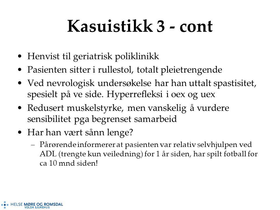 VOLDA SJUKEHUS Kasuistikk 3 - cont Henvist til geriatrisk poliklinikk Pasienten sitter i rullestol, totalt pleietrengende Ved nevrologisk undersøkelse har han uttalt spastisitet, spesielt på ve side.