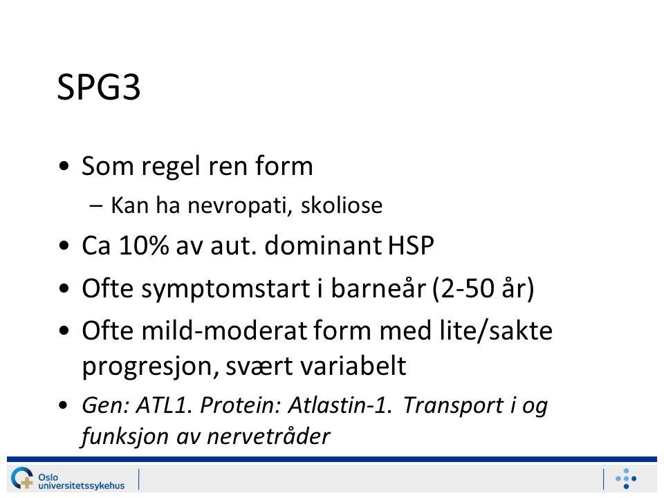 SPG3 Som regel ren form –Kan ha nevropati, skoliose Ca 10% av aut.