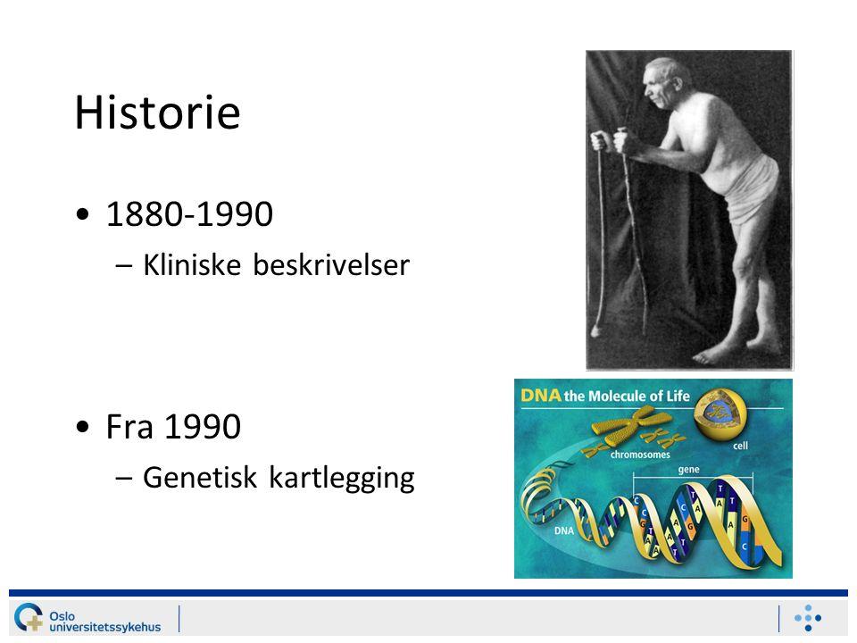 Historie 1880-1990 –Kliniske beskrivelser Fra 1990 –Genetisk kartlegging