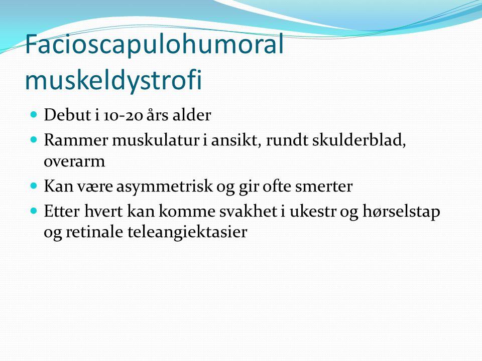 Facioscapulohumoral muskeldystrofi Debut i 10-20 års alder Rammer muskulatur i ansikt, rundt skulderblad, overarm Kan være asymmetrisk og gir ofte smerter Etter hvert kan komme svakhet i ukestr og hørselstap og retinale teleangiektasier