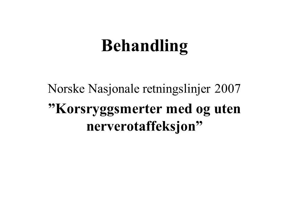 Behandling Norske Nasjonale retningslinjer 2007 Korsryggsmerter med og uten nerverotaffeksjon
