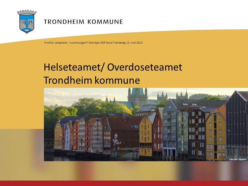 Foto: Geir Hageskal Helseteamet/ Overdoseteamet Trondheim kommune Hvorfor sykepleier i rusomsorgen.