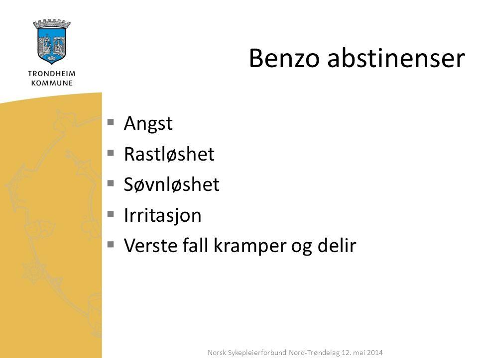 Benzo abstinenser  Angst  Rastløshet  Søvnløshet  Irritasjon  Verste fall kramper og delir Norsk Sykepleierforbund Nord-Trøndelag 12.