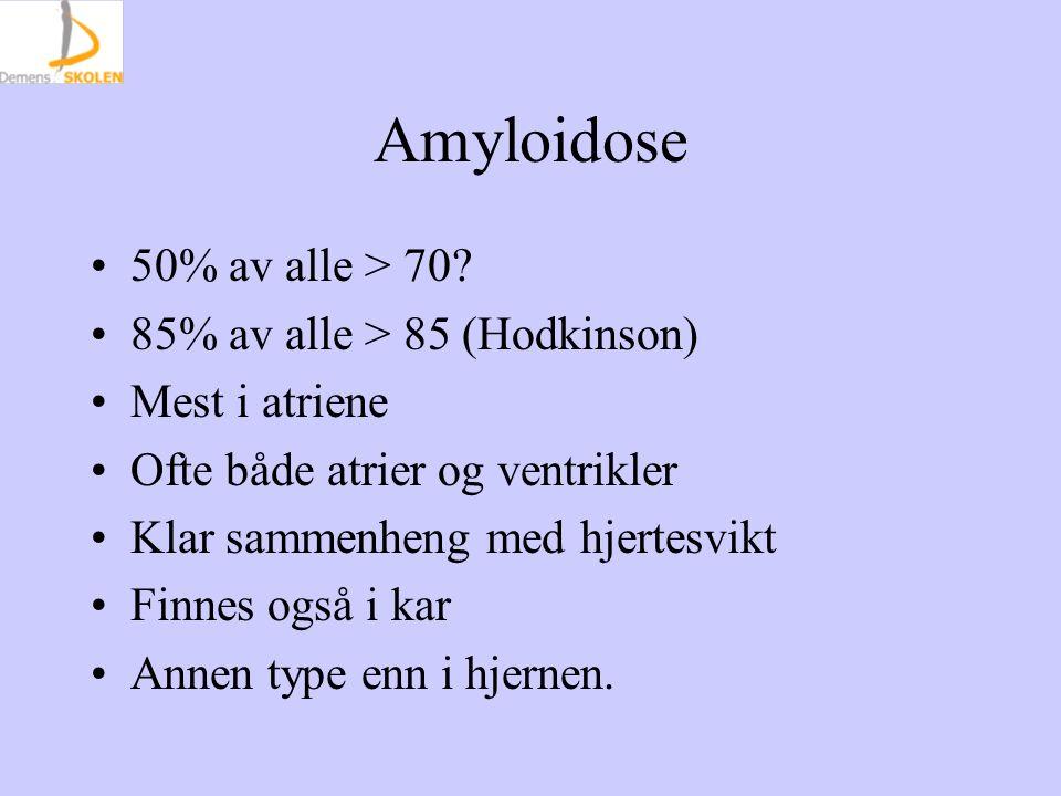 Amyloidose 50% av alle > 70? 85% av alle > 85 (Hodkinson) Mest i atriene Ofte både atrier og ventrikler Klar sammenheng med hjertesvikt Finnes også i
