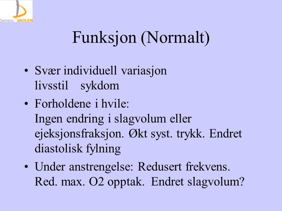 Funksjon (Normalt) Svær individuell variasjon livsstil sykdom Forholdene i hvile: Ingen endring i slagvolum eller ejeksjonsfraksjon. Økt syst. trykk.