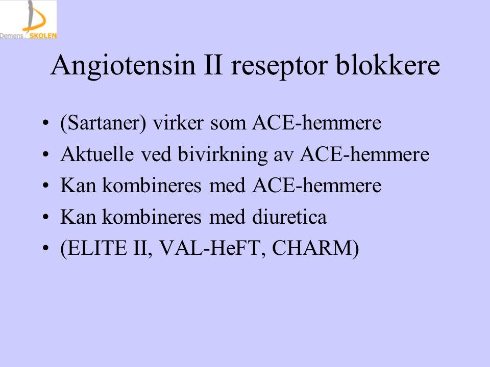 Angiotensin II reseptor blokkere (Sartaner) virker som ACE-hemmere Aktuelle ved bivirkning av ACE-hemmere Kan kombineres med ACE-hemmere Kan kombineres med diuretica (ELITE II, VAL-HeFT, CHARM)